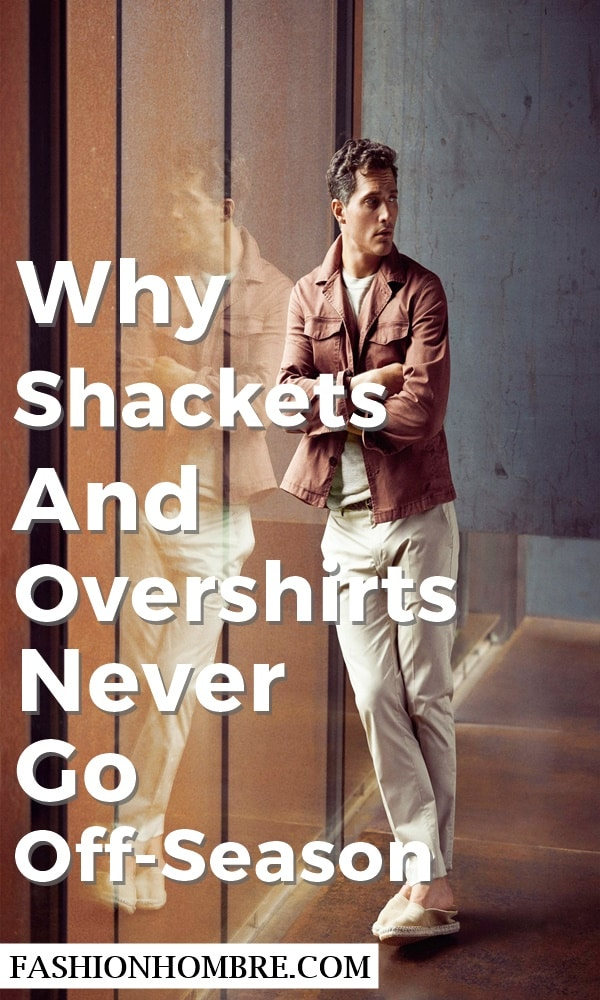 Why Shackets And Overshirts Never Go Off-Season